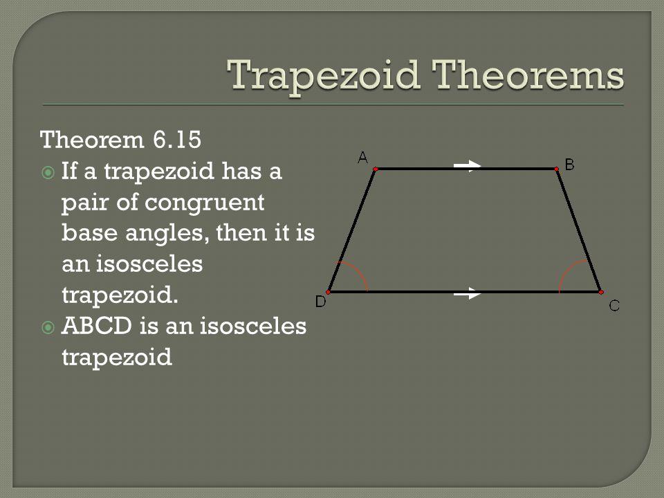 Trapezoid Theorems Theorem 6.15