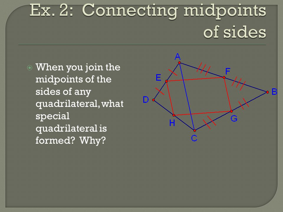 Ex. 2: Connecting midpoints of sides
