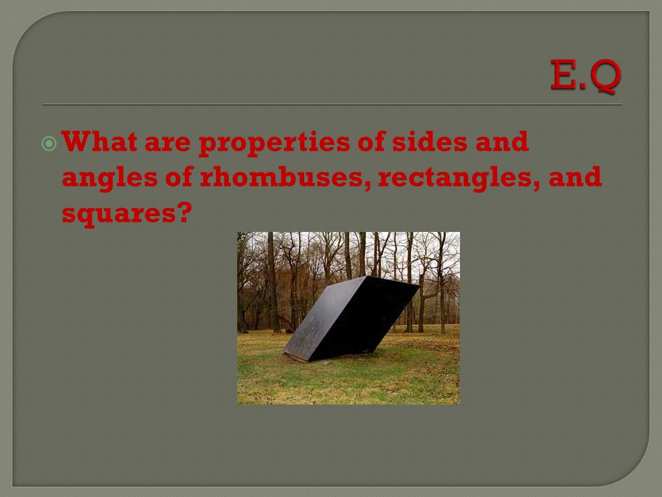 E.Q What are properties of sides and angles of rhombuses, rectangles, and squares