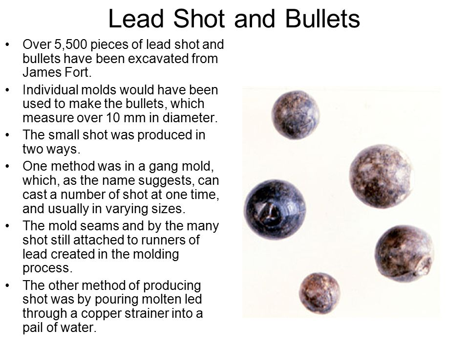 Lead Shot and Bullets Over 5,500 pieces of lead shot and bullets have been excavated from James Fort.