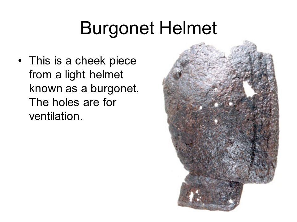 Burgonet Helmet This is a cheek piece from a light helmet known as a burgonet.