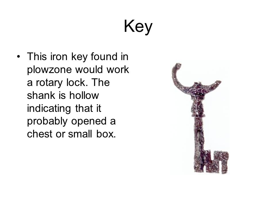 Key This iron key found in plowzone would work a rotary lock.