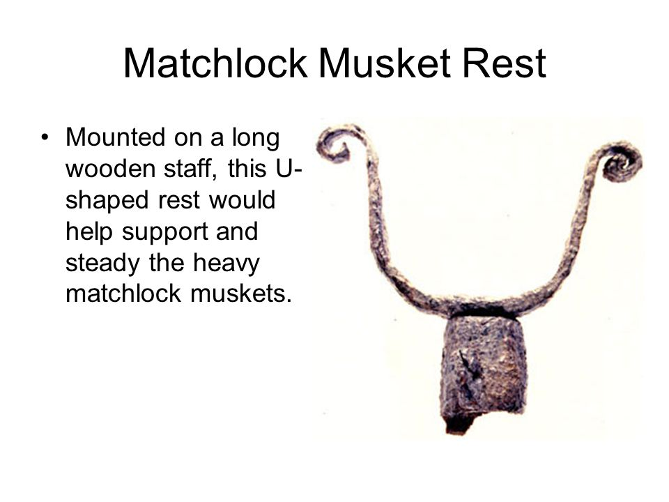 Matchlock Musket Rest Mounted on a long wooden staff, this U-shaped rest would help support and steady the heavy matchlock muskets.