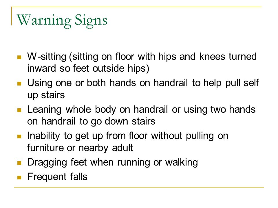 Warning Signs W-sitting (sitting on floor with hips and knees turned inward so feet outside hips)