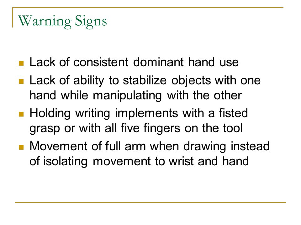 Warning Signs Lack of consistent dominant hand use