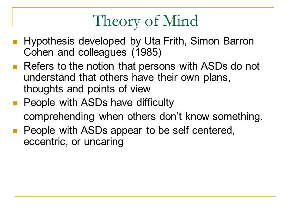 Theory of Mind Hypothesis developed by Uta Frith, Simon Barron Cohen and colleagues (1985)