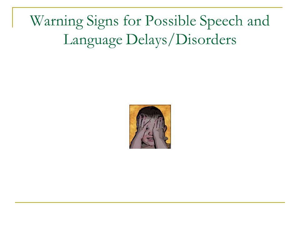 Warning Signs for Possible Speech and Language Delays/Disorders
