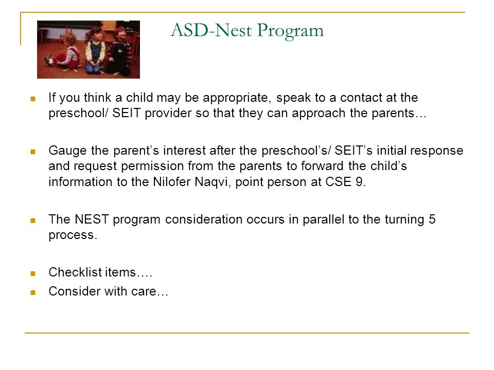 ASD-Nest Program If you think a child may be appropriate, speak to a contact at the preschool/ SEIT provider so that they can approach the parents…