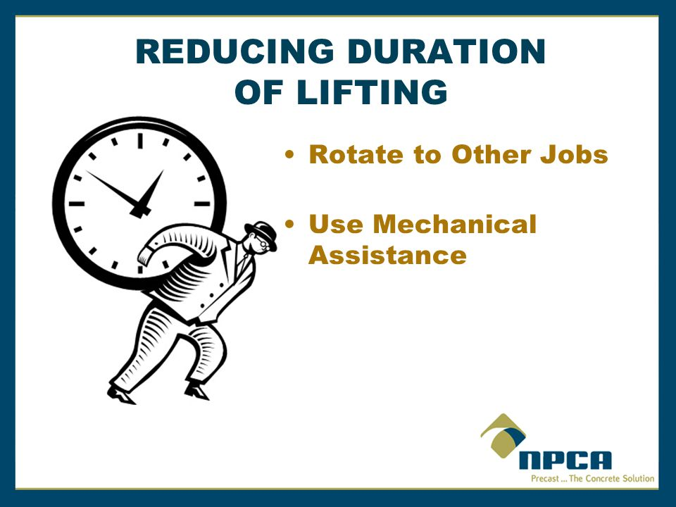 REDUCING DURATION OF LIFTING Rotate to Other Jobs