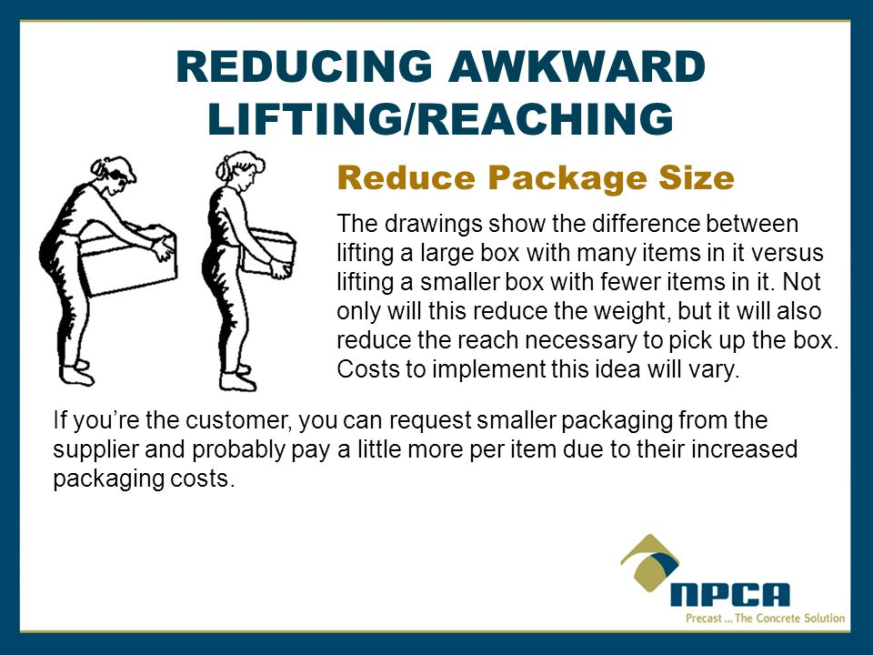 REDUCING AWKWARD LIFTING/REACHING Reduce Package Size