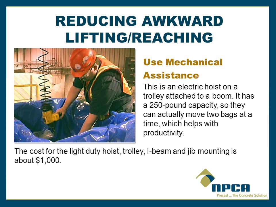 REDUCING AWKWARD LIFTING/REACHING Use Mechanical Assistance