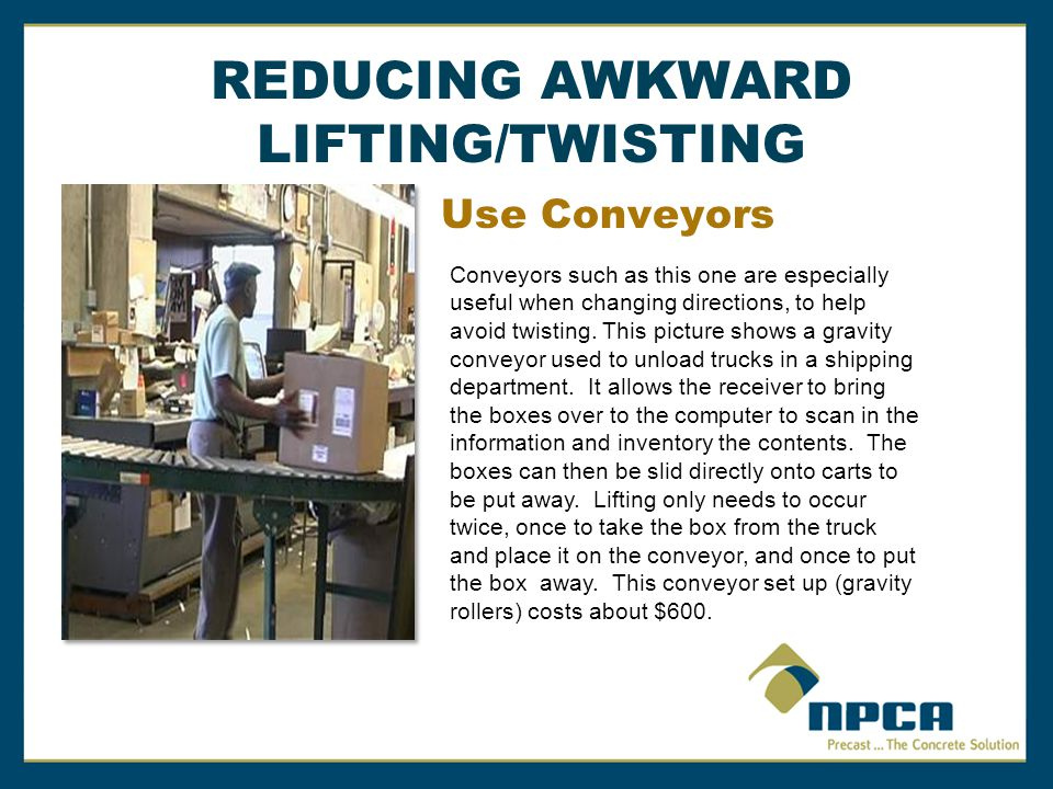 REDUCING AWKWARD LIFTING/TWISTING Use Conveyors