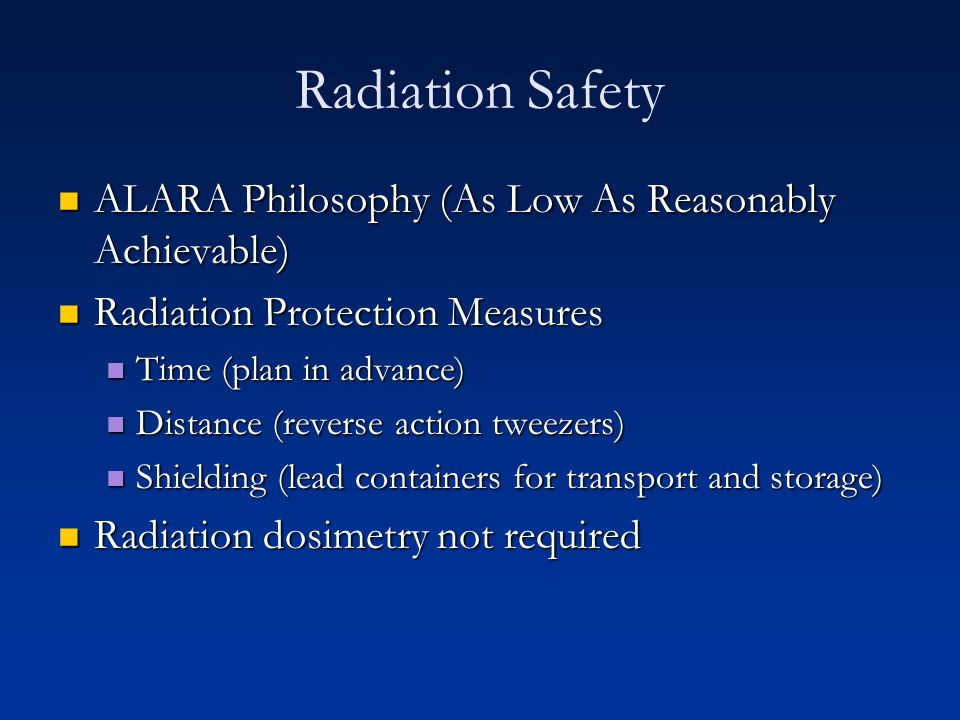 Radiation Safety ALARA Philosophy (As Low As Reasonably Achievable)