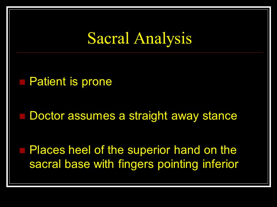 Sacral Analysis Patient is prone Doctor assumes a straight away stance