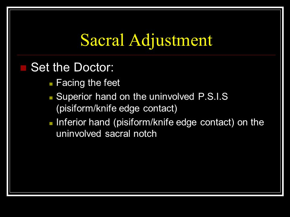 Sacral Adjustment Set the Doctor: Facing the feet