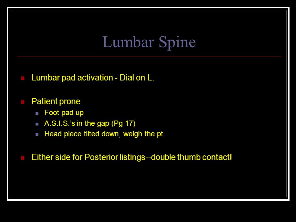 Lumbar Spine Lumbar pad activation - Dial on L. Patient prone