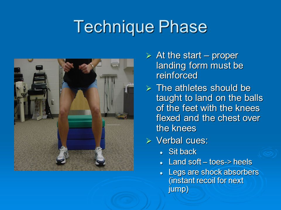 Technique Phase At the start – proper landing form must be reinforced