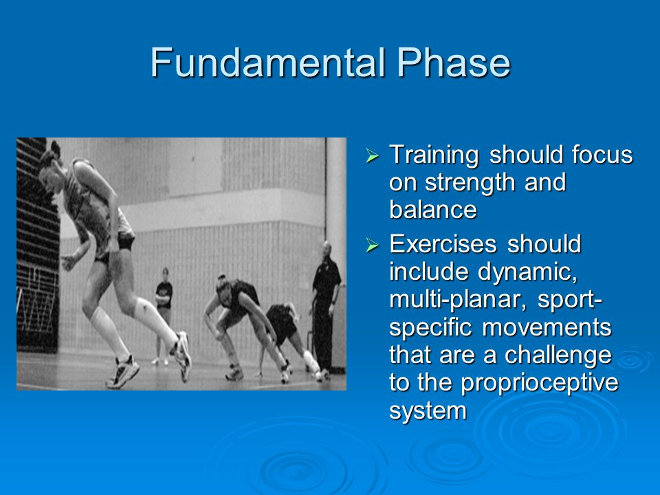 Fundamental Phase Training should focus on strength and balance
