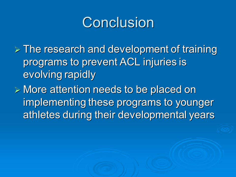 Conclusion The research and development of training programs to prevent ACL injuries is evolving rapidly.