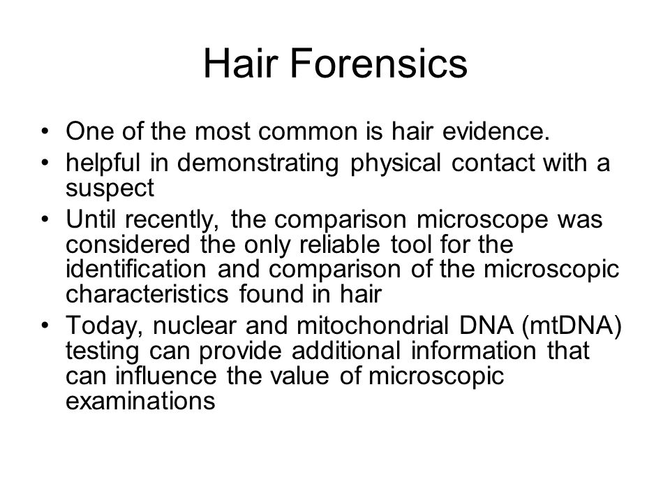 Hair Forensics One of the most common is hair evidence.