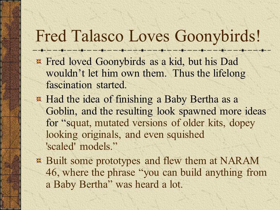 Fred Talasco Loves Goonybirds!