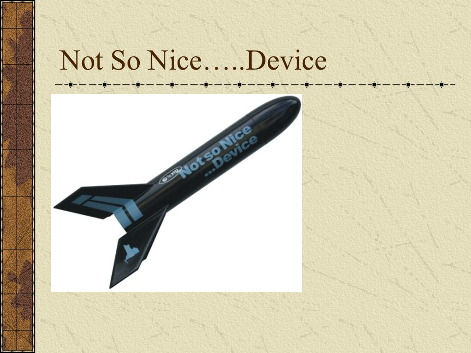 Not So Nice…..Device