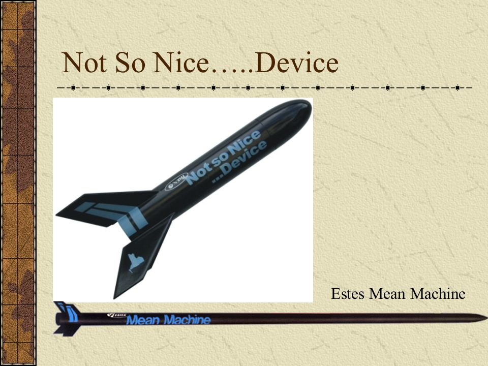 Not So Nice…..Device Estes Mean Machine