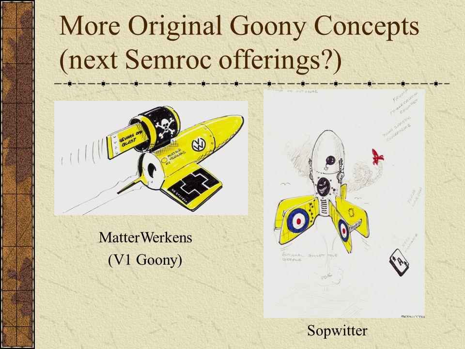 More Original Goony Concepts (next Semroc offerings )