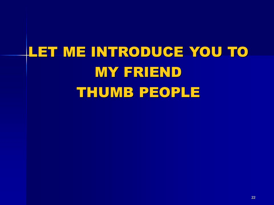 LET ME INTRODUCE YOU TO MY FRIEND THUMB PEOPLE 22