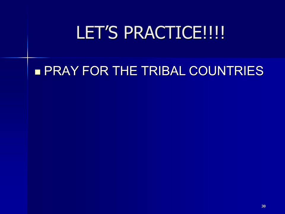 LET'S PRACTICE!!!! PRAY FOR THE TRIBAL COUNTRIES 30