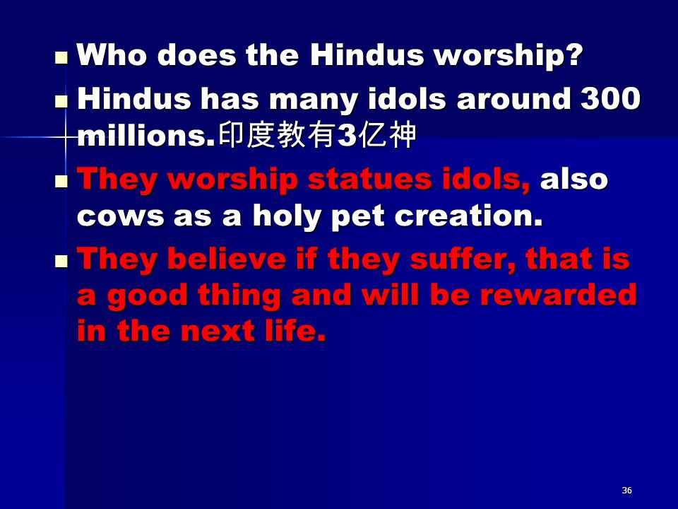 Who does the Hindus worship