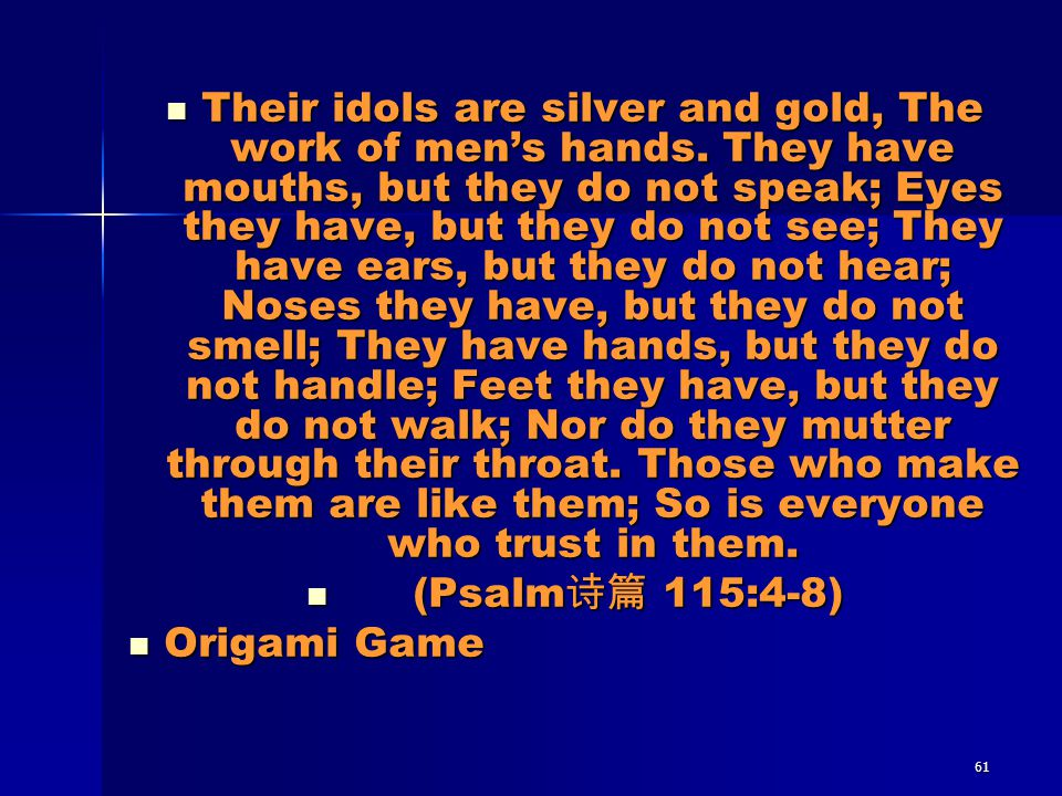 Their idols are silver and gold, The work of men's hands