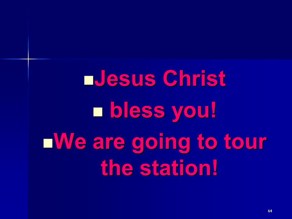 We are going to tour the station!