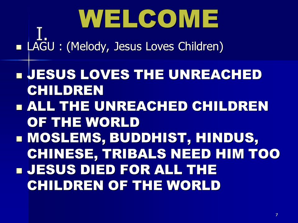 WELCOME I. JESUS LOVES THE UNREACHED CHILDREN