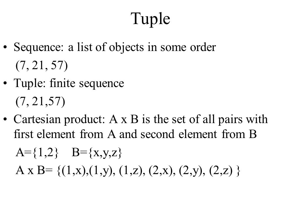Tuple Sequence: a list of objects in some order (7, 21, 57)