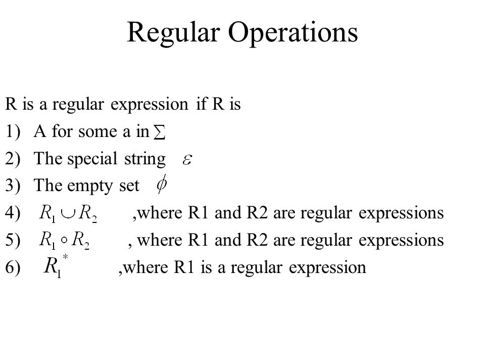 Regular Operations R is a regular expression if R is A for some a in