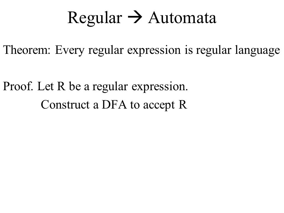 Regular  Automata Theorem: Every regular expression is regular language. Proof. Let R be a regular expression.