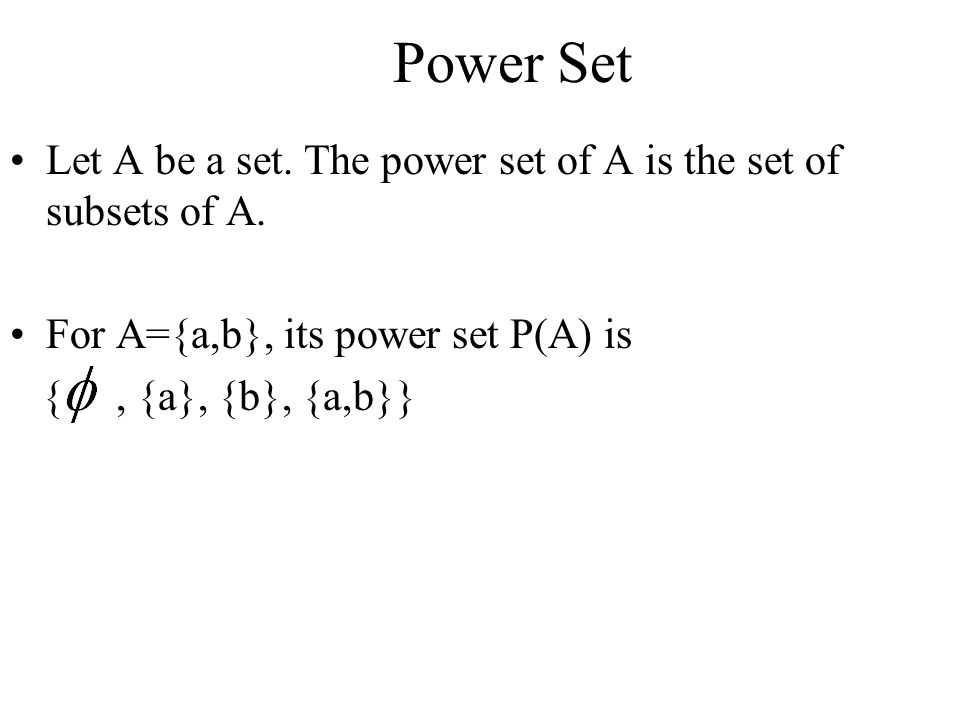 Power Set Let A be a set. The power set of A is the set of subsets of A. For A={a,b}, its power set P(A) is.