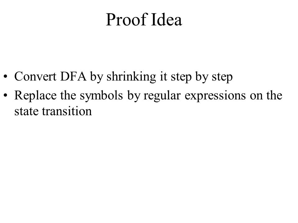 Proof Idea Convert DFA by shrinking it step by step