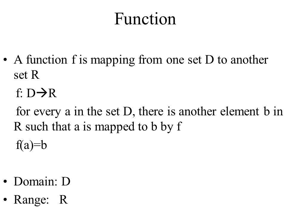 Function A function f is mapping from one set D to another set R