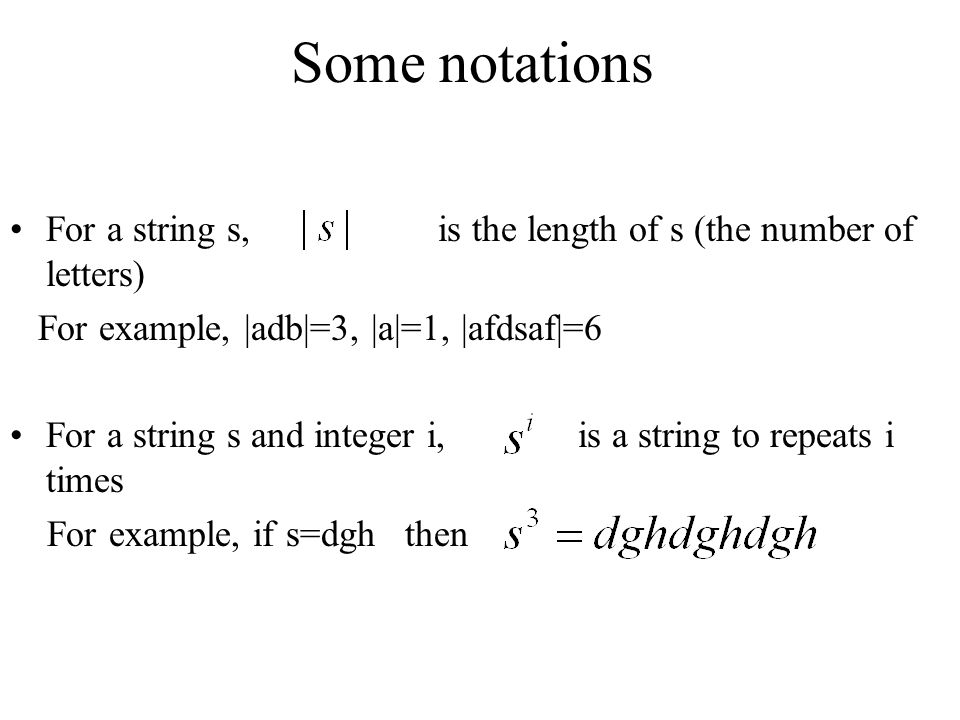 Some notations For a string s, is the length of s (the number of letters) For example, |adb|=3, |a|=1, |afdsaf|=6.