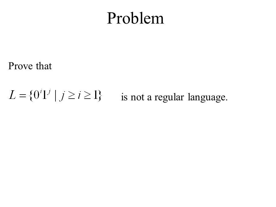 Problem Prove that is not a regular language.