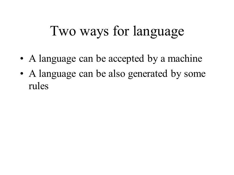 Two ways for language A language can be accepted by a machine