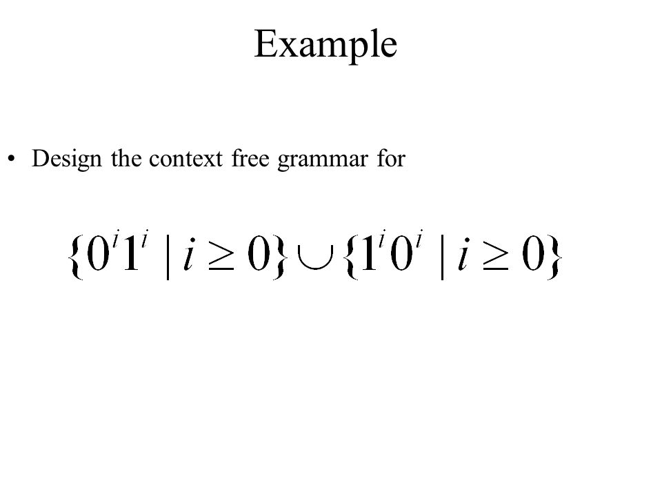 Example Design the context free grammar for