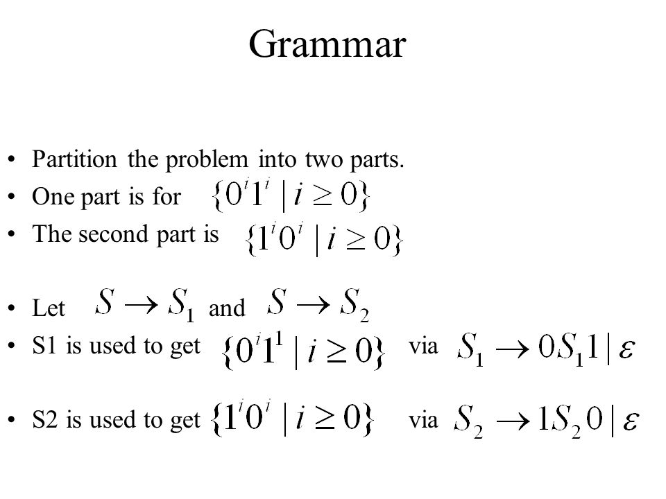 Grammar Partition the problem into two parts. One part is for