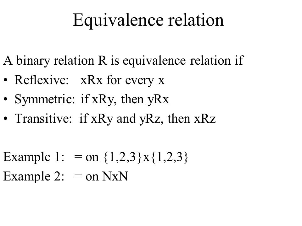 Equivalence relation A binary relation R is equivalence relation if