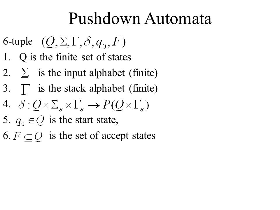Pushdown Automata 6-tuple Q is the finite set of states