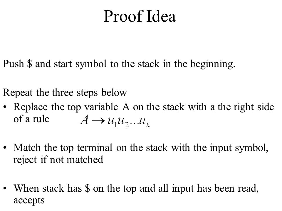 Proof Idea Push $ and start symbol to the stack in the beginning.