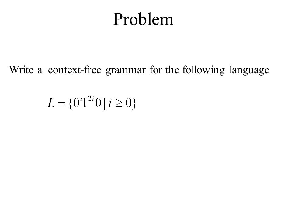 Problem Write a context-free grammar for the following language