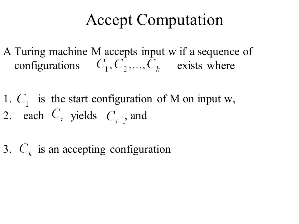 Accept Computation A Turing machine M accepts input w if a sequence of configurations exists where.